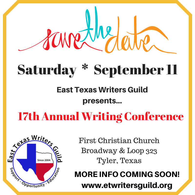 """Text that reads: """"Save the date: Saturday, September 11, East Texas Writer's Guild presents...17th Annual Writing Conference, First Christian Church, Loop 323 and Broadway, Tyler,Texas, More info coming soon, www.etwritersguild.org"""""""
